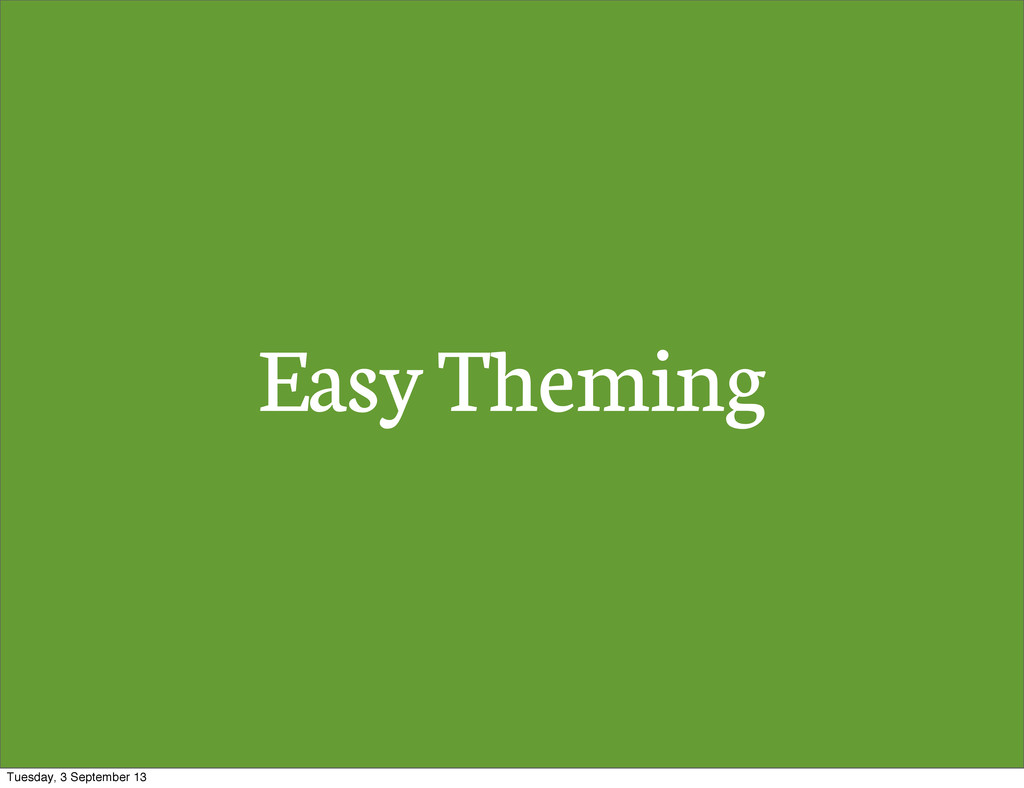 Easy Theming Tuesday, 3 September 13