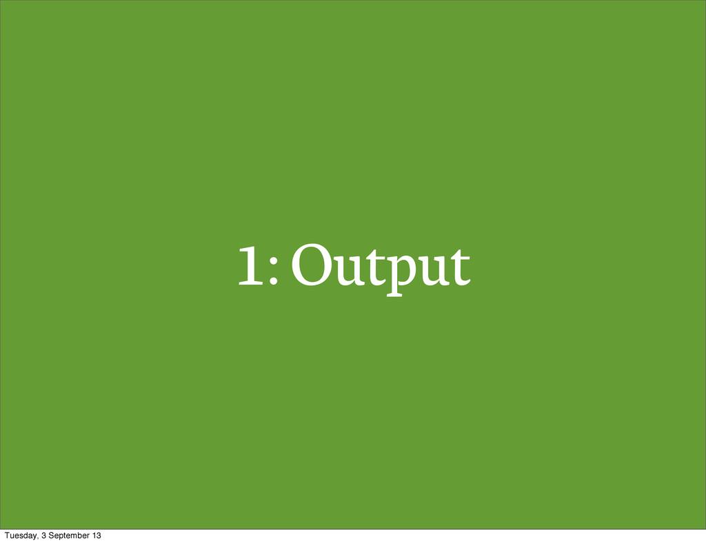 1: Output Tuesday, 3 September 13