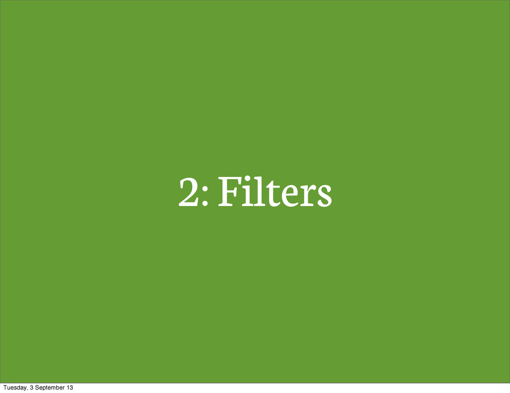 2: Filters Tuesday, 3 September 13