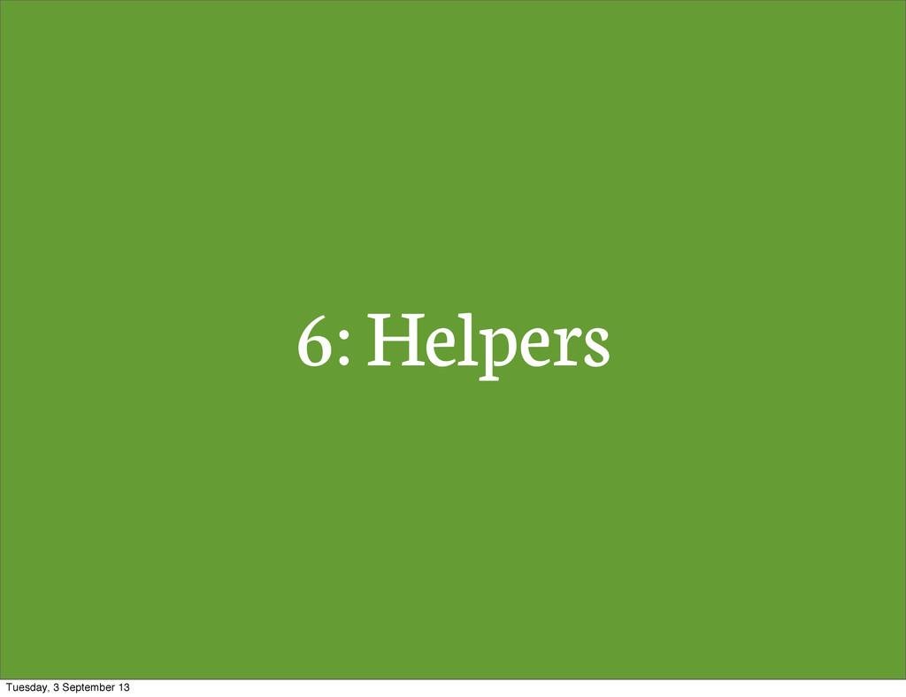 6: Helpers Tuesday, 3 September 13