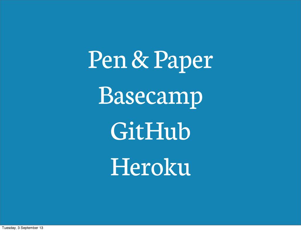Pen & Paper Basecamp GitHub Heroku Tuesday, 3 S...