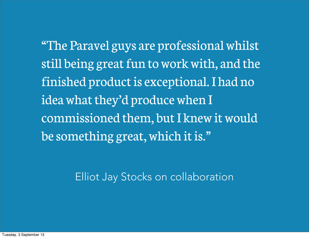 """""""The Paravel guys are professional whilst still..."""