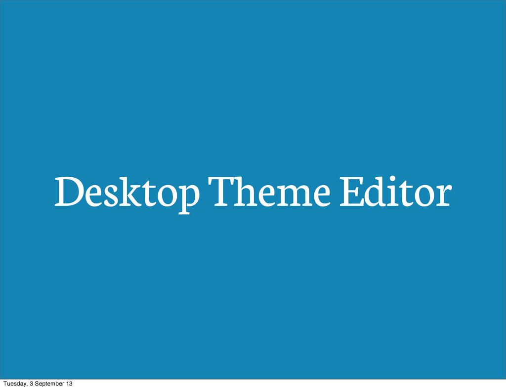 Desktop Theme Editor Tuesday, 3 September 13