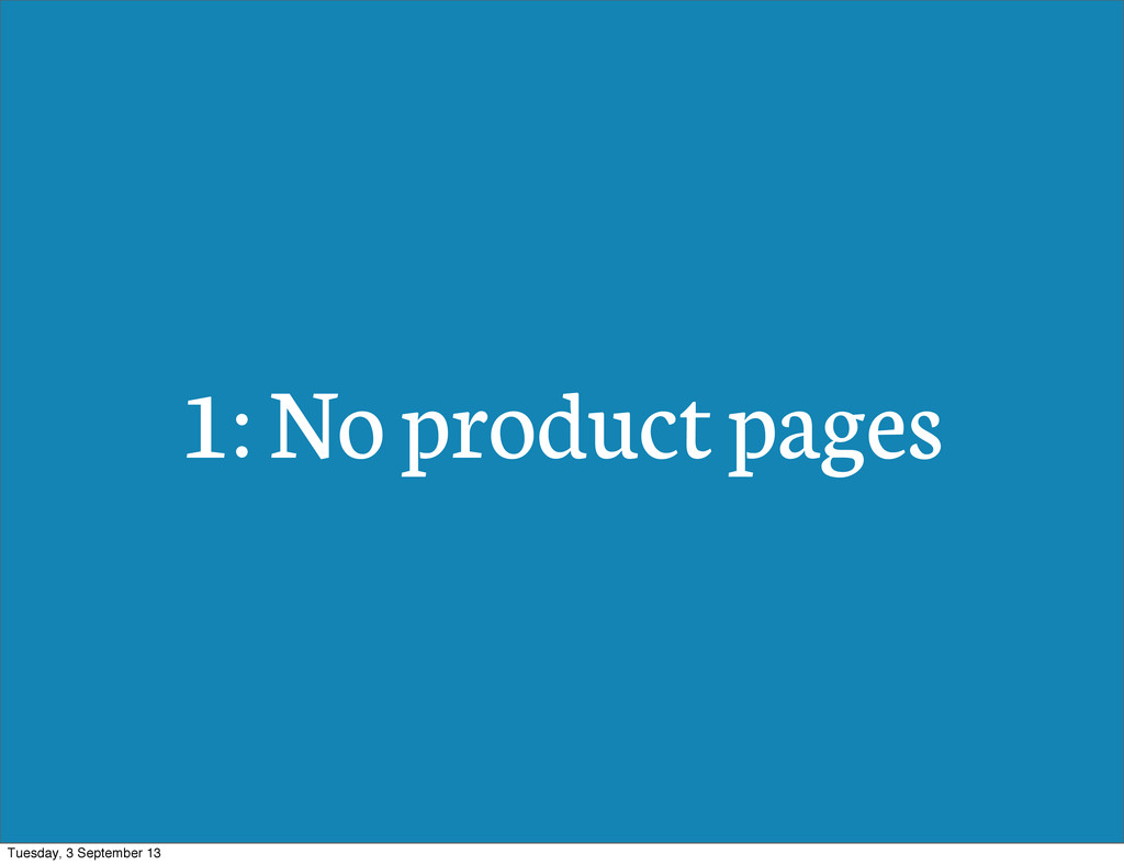1: No product pages Tuesday, 3 September 13