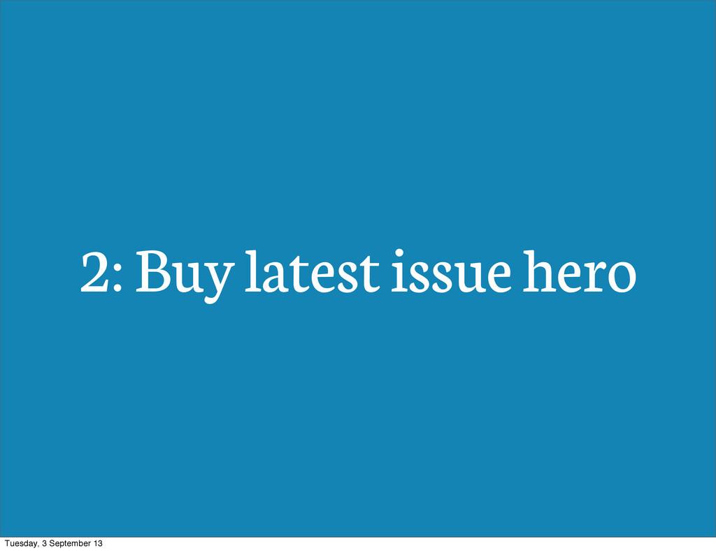 2: Buy latest issue hero Tuesday, 3 September 13