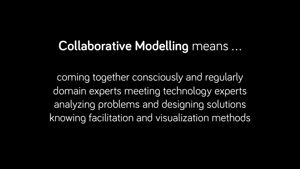 Collaborative Modelling means … coming together...