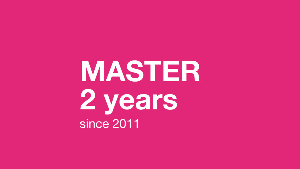 MASTER 2 years since 2011
