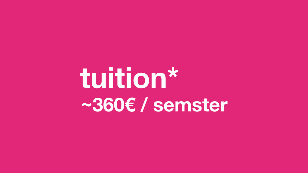 tuition* ~360€ / semster
