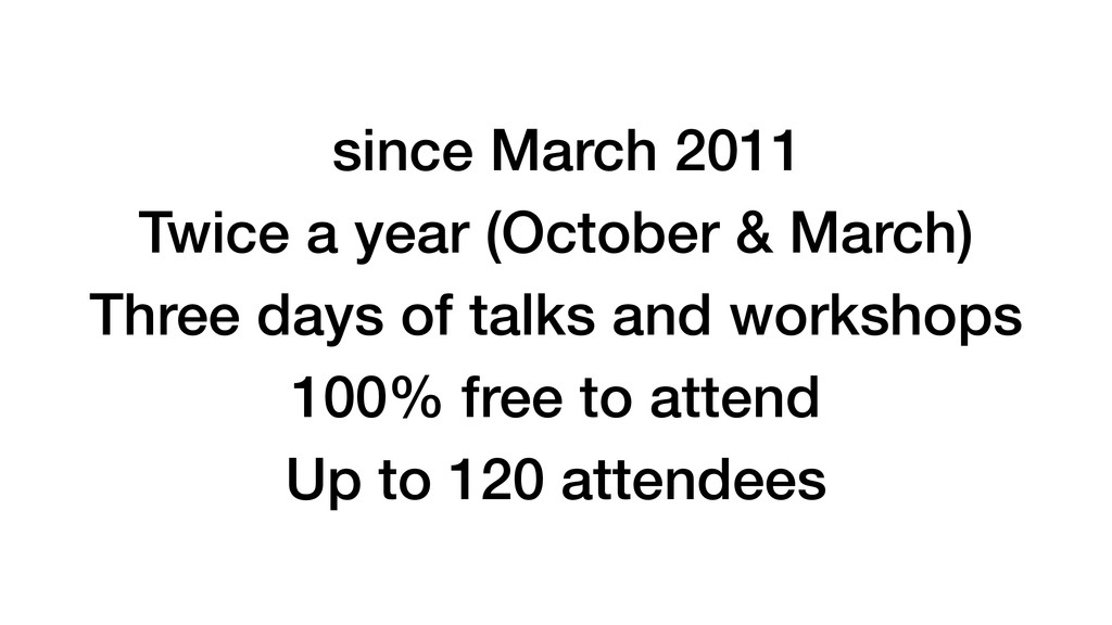 Three days of talks and workshops Up to 120 att...