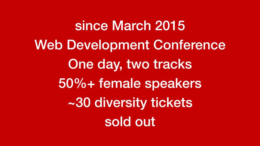 50%+ female speakers ~30 diversity tickets Web ...