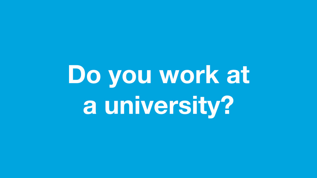 Do you work at a university?