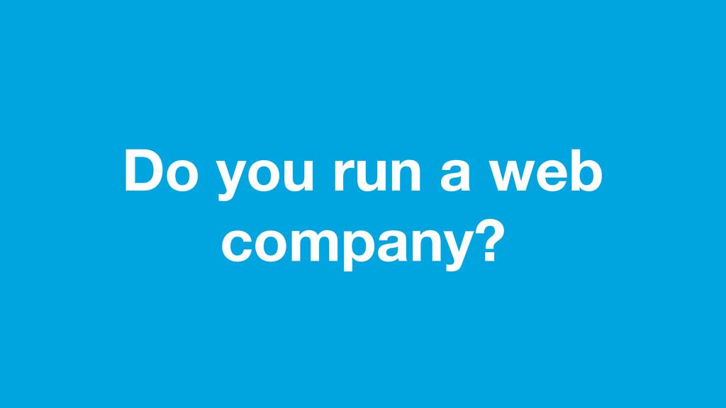 Do you run a web company?