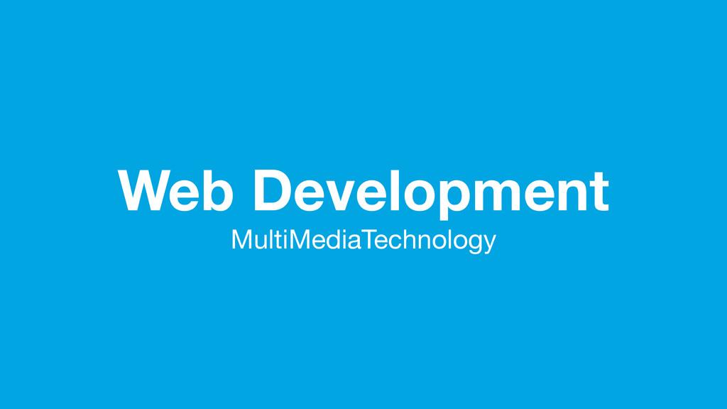 Web Development MultiMediaTechnology