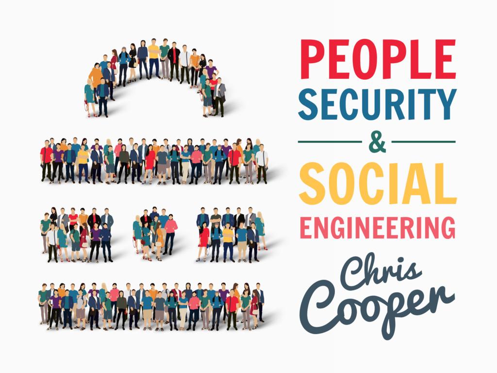 PEOPLE SECURITY & SOCIAL ENGINEERING Chris Coop...