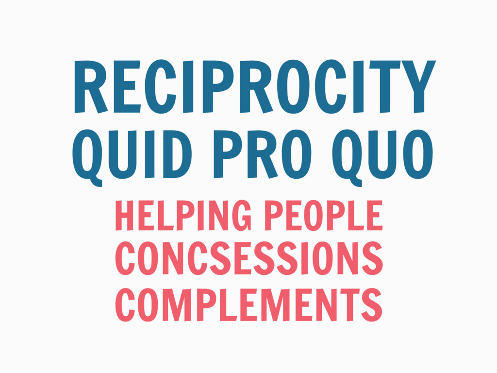 HELPING PEOPLE RECIPROCITY QUID PRO QUO CONCSES...