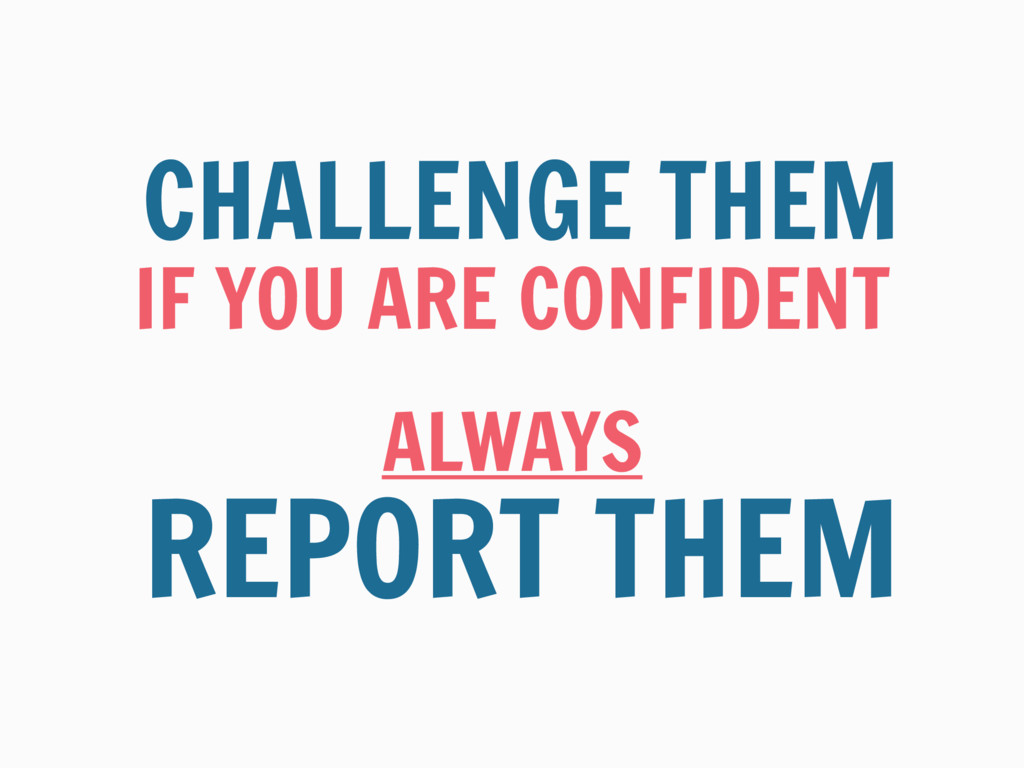 IF YOU ARE CONFIDENT CHALLENGE THEM ALWAYS REPO...