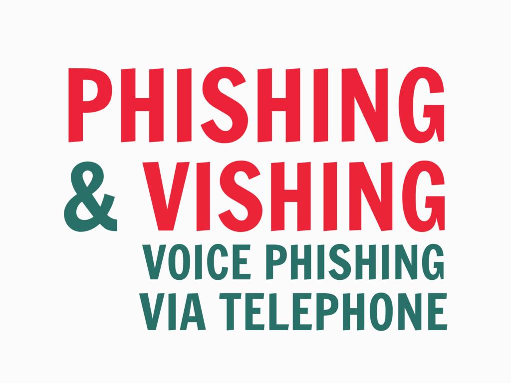 PHISHING & VISHING VOICE PHISHING VIA TELEPHONE