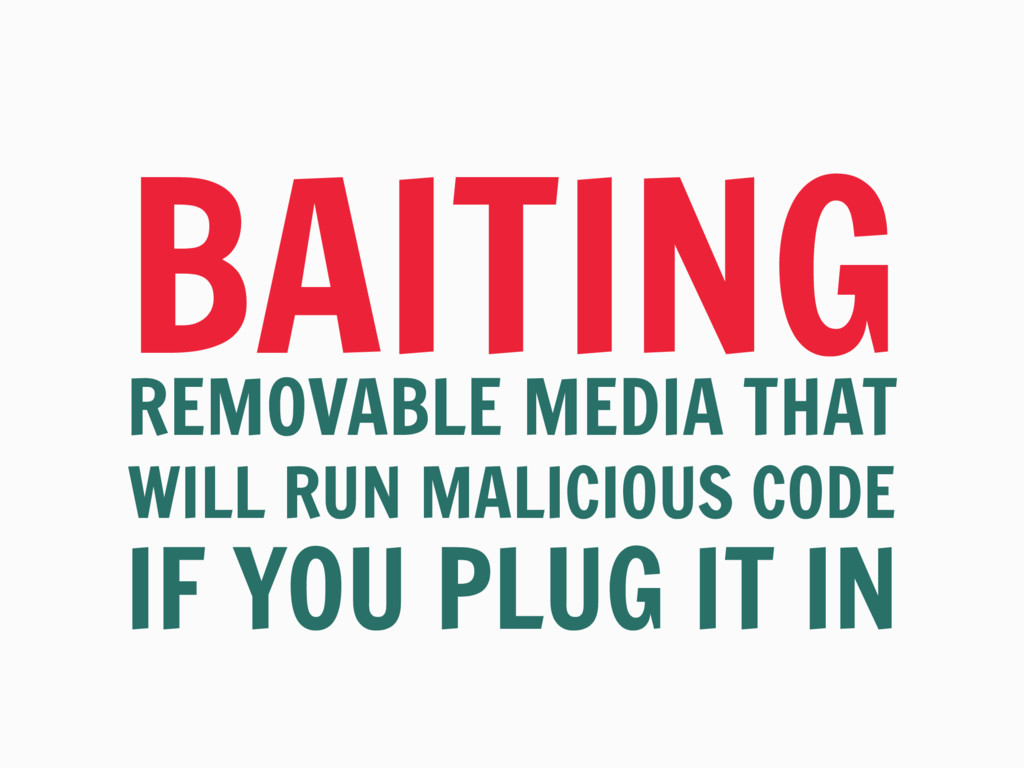BAITING REMOVABLE MEDIA THAT WILL RUN MALICIOUS...