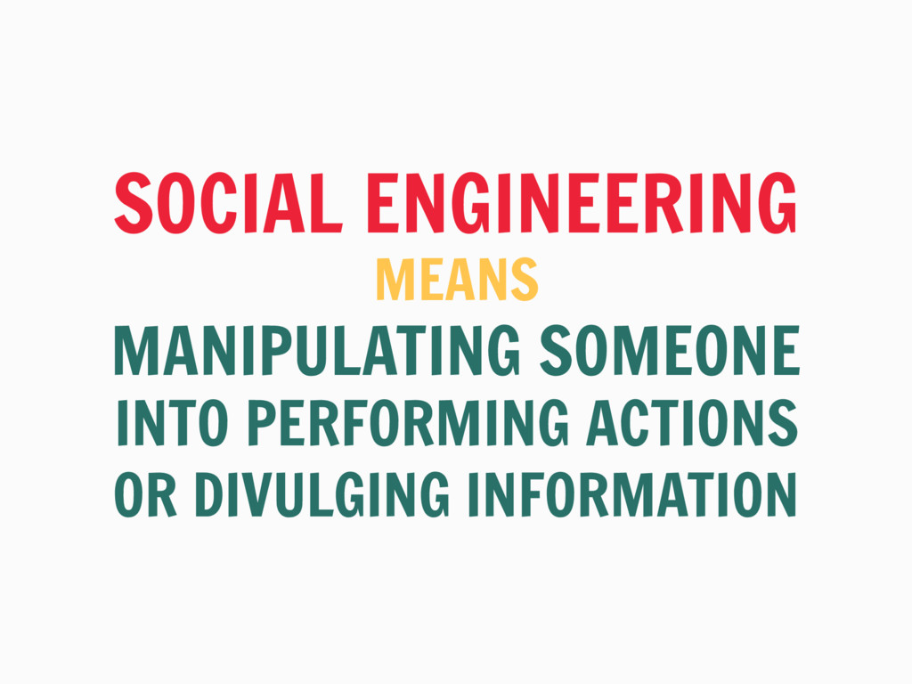 SOCIAL ENGINEERING MEANS MANIPULATING SOMEONE I...