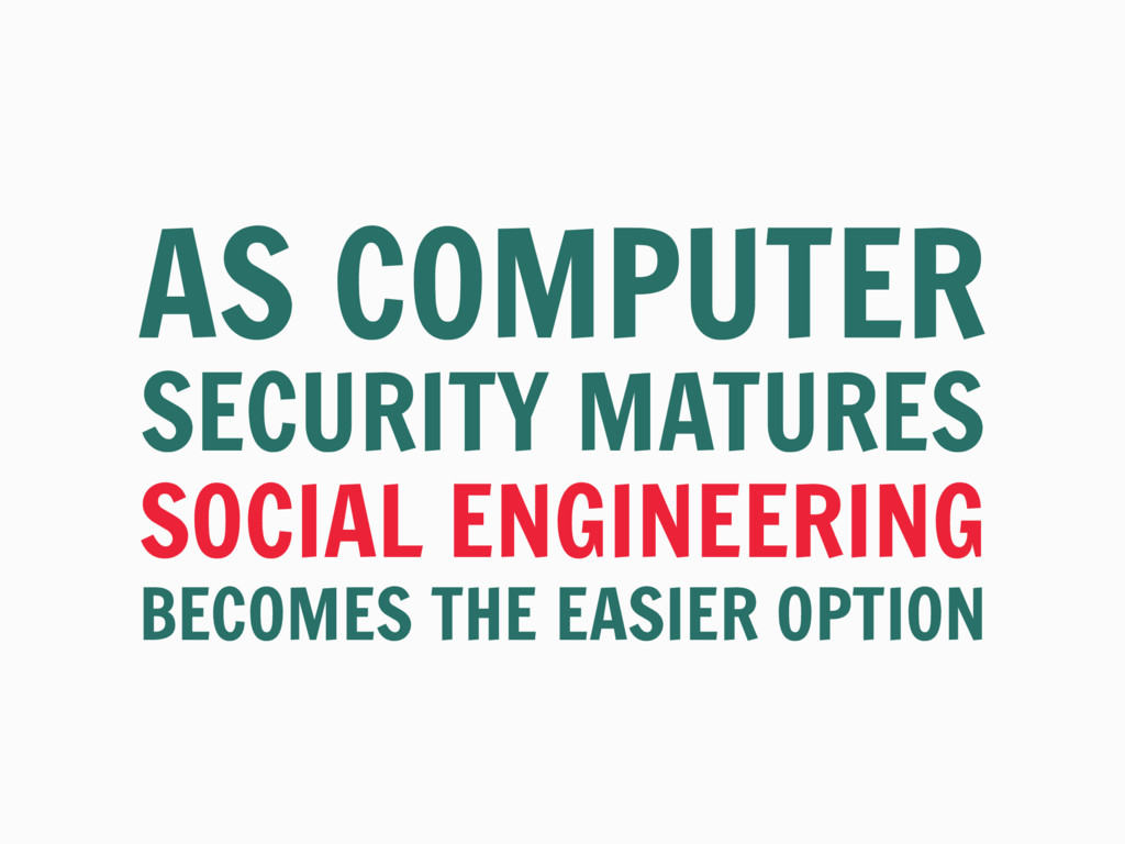 SOCIAL ENGINEERING BECOMES THE EASIER OPTION AS...