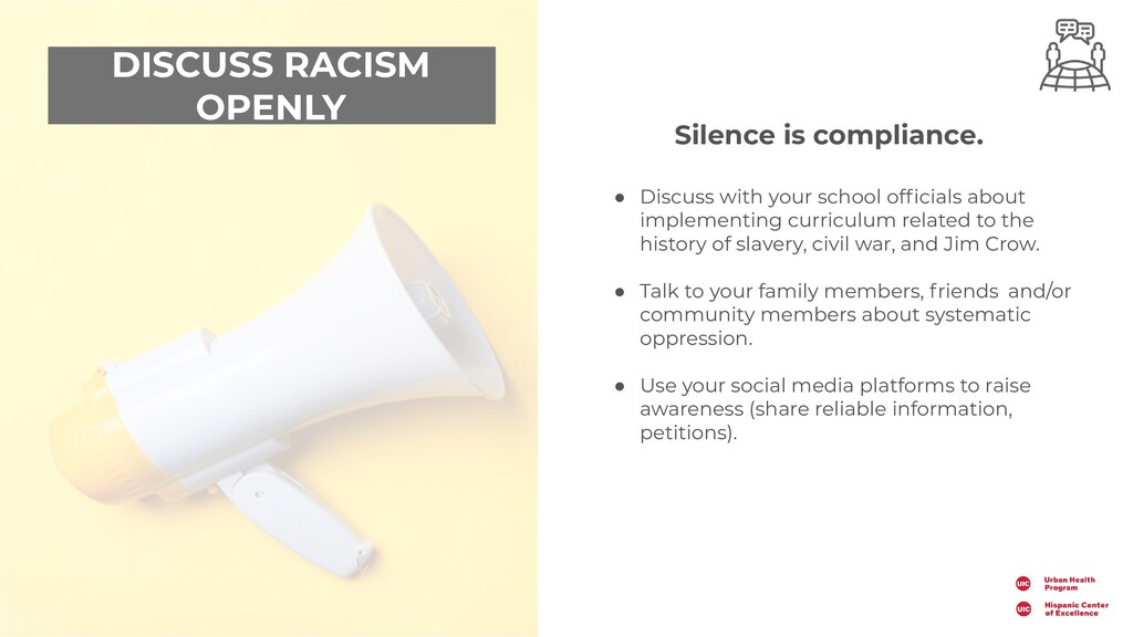 DISCUSS RACISM OPENLY Silence is compliance. ● ...