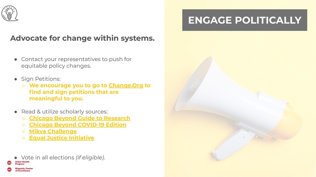 ENGAGE POLITICALLY Advocate for change within s...