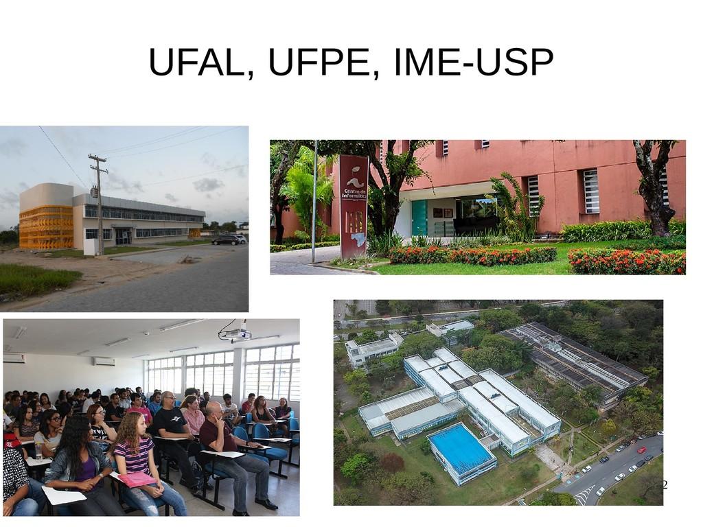 2 UFAL, UFPE, IME-USP