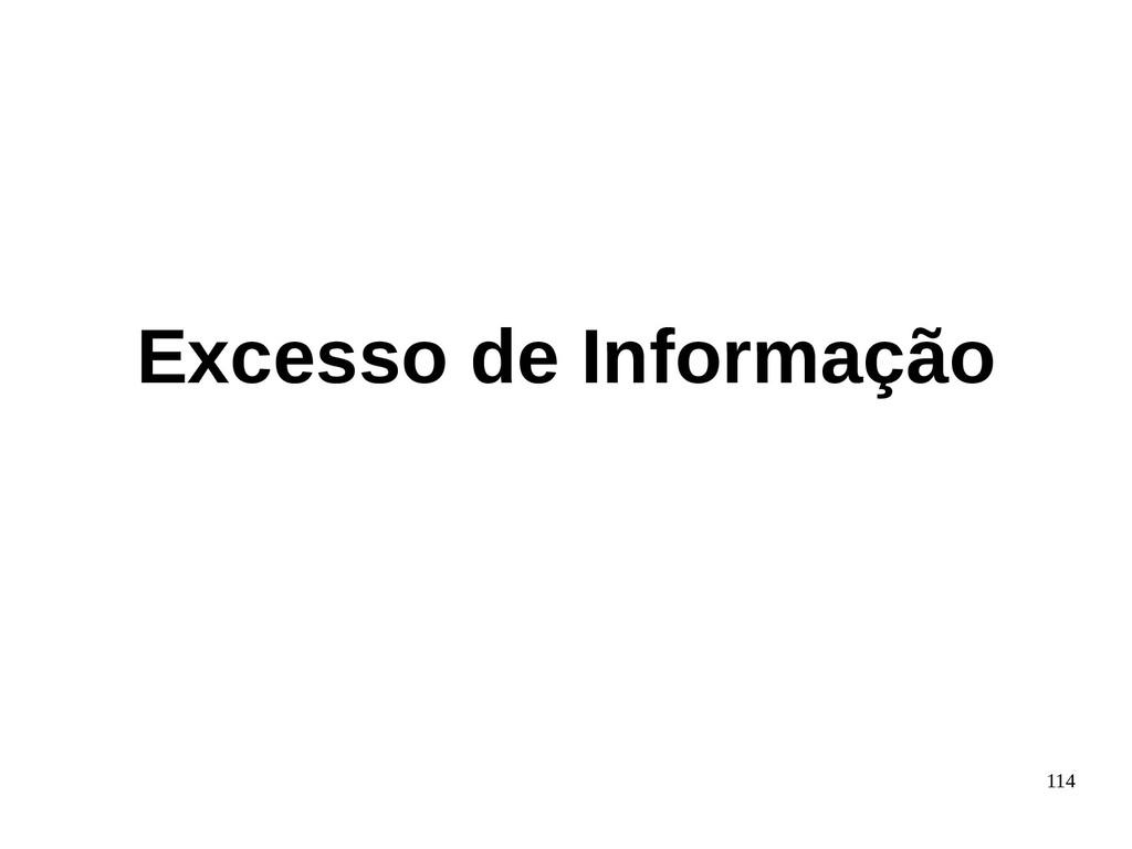 114 Excesso de Informação