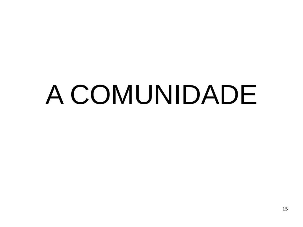 15 A COMUNIDADE