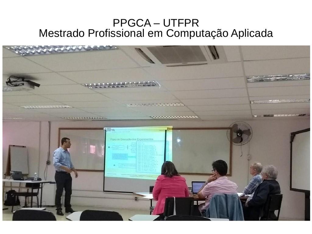 4 PPGCA – UTFPR Mestrado Profissional em Comput...