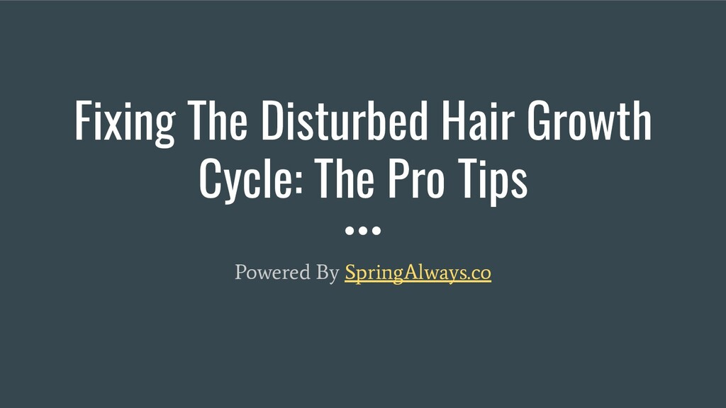 Fixing The Disturbed Hair Growth Cycle: The Pro...