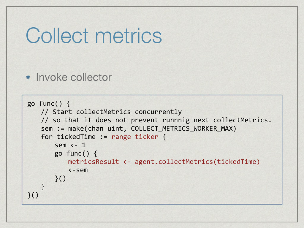 Collect metrics Invoke collector go  func()  { ...