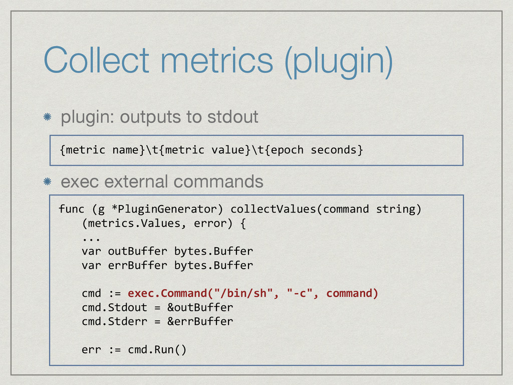 Collect metrics (plugin) plugin: outputs to std...