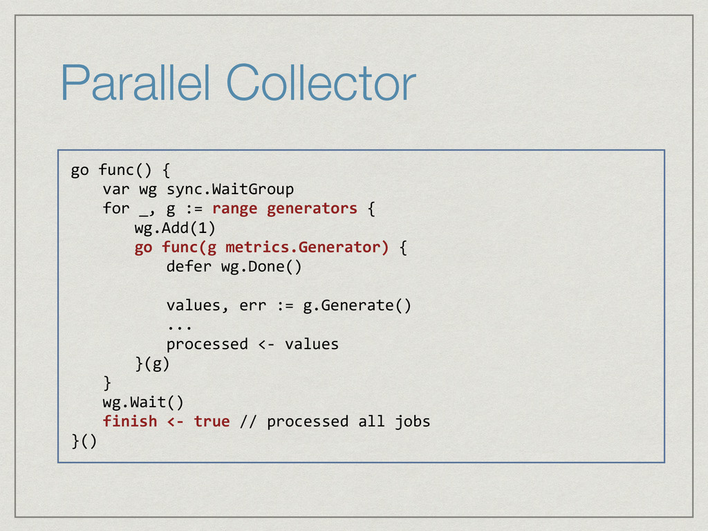 Parallel Collector go  func()  {      var  wg  ...