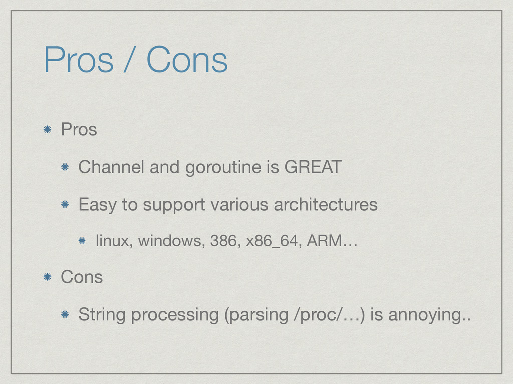 Pros / Cons Pros  Channel and goroutine is GREA...