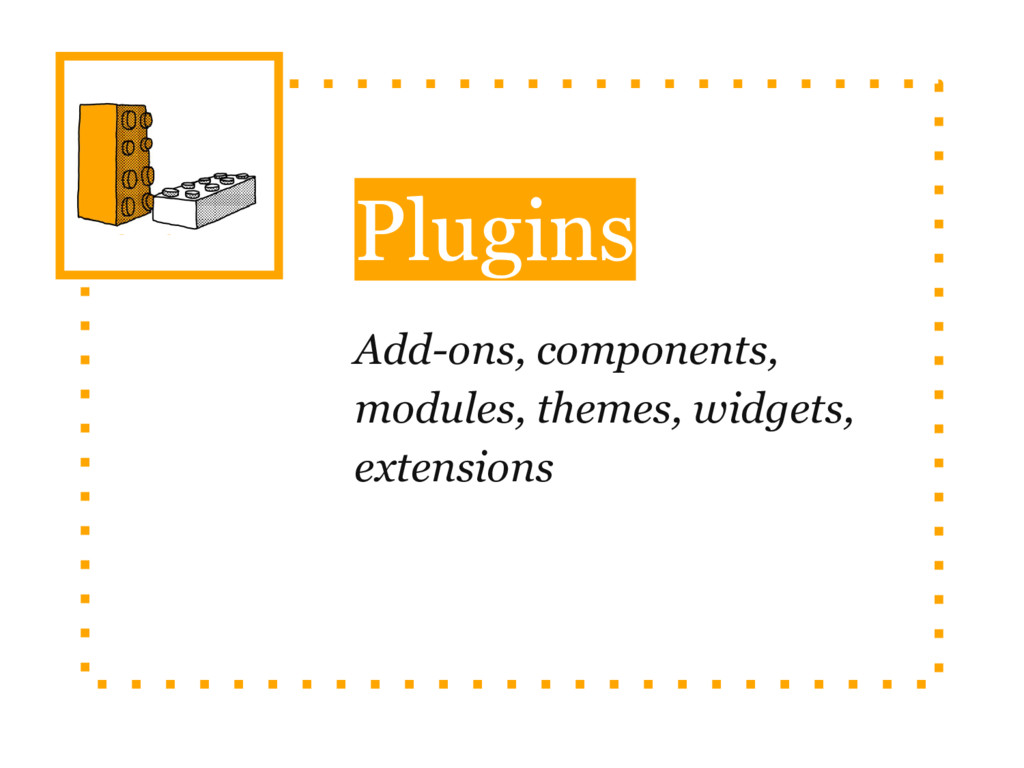 Plugins Add-ons, components, modules, themes, w...
