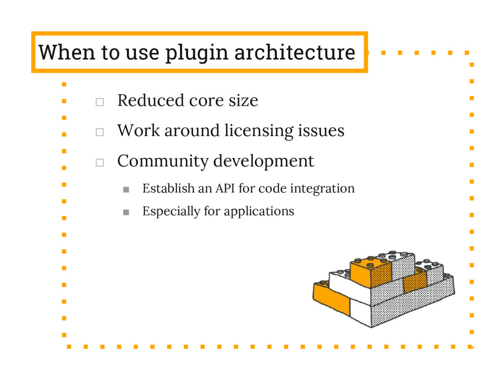 When to use plugin architecture □ Reduced core ...