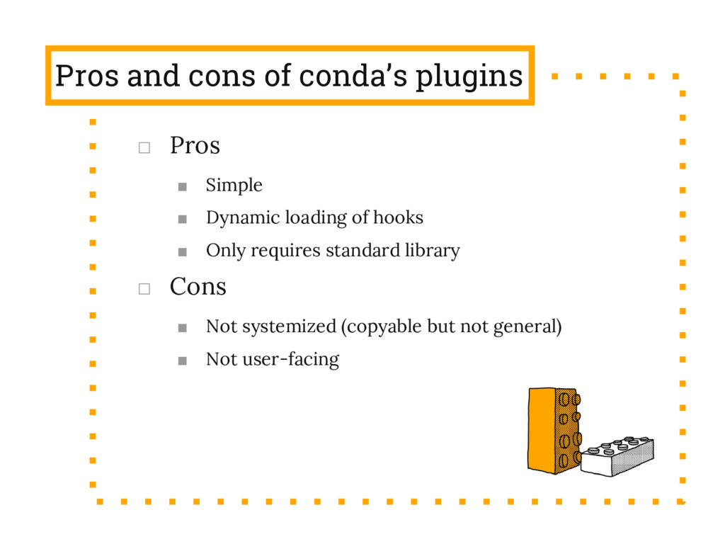 Pros and cons of conda's plugins □ Pros ■ Simpl...