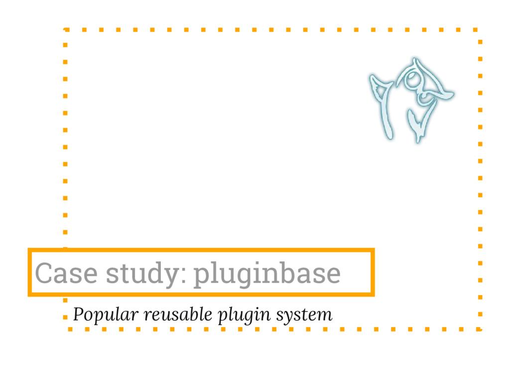 Case study: pluginbase Popular reusable plugin ...
