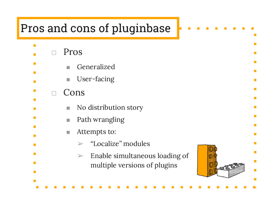 Pros and cons of pluginbase □ Pros ■ Generalize...