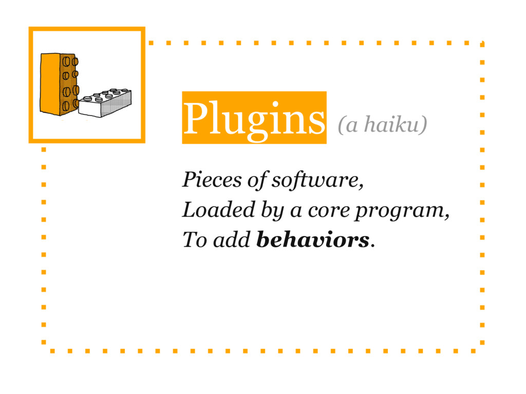 Plugins Pieces of software, Loaded by a core pr...