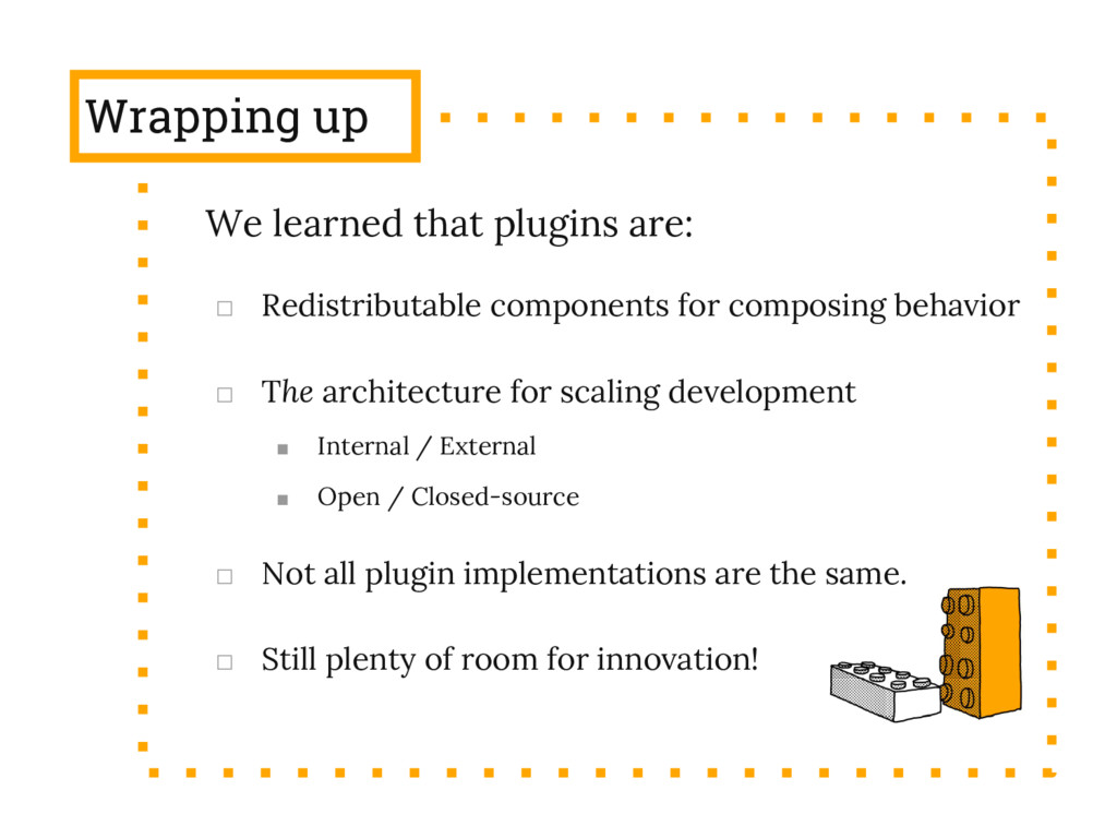 Wrapping up We learned that plugins are: □ Redi...