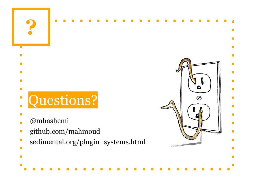 Questions? @mhashemi github.com/mahmoud sedimen...
