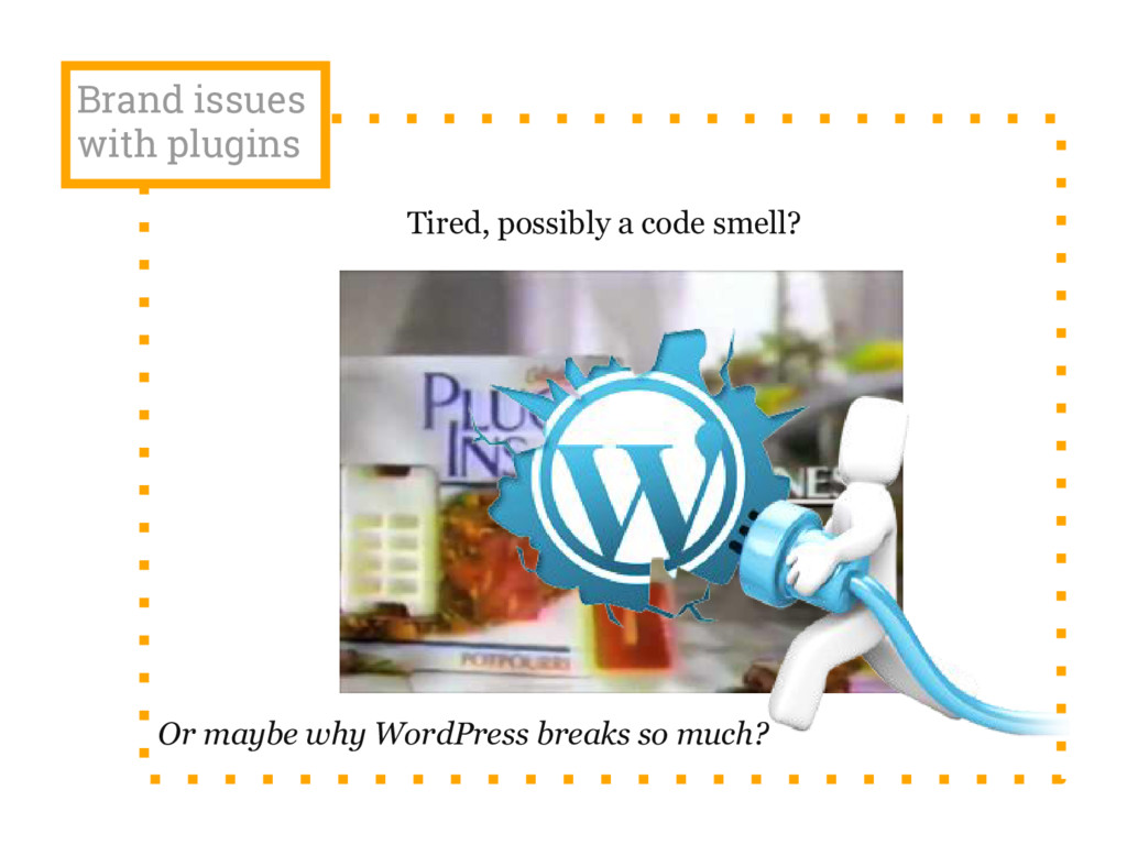 Brand issues with plugins Or maybe why WordPres...