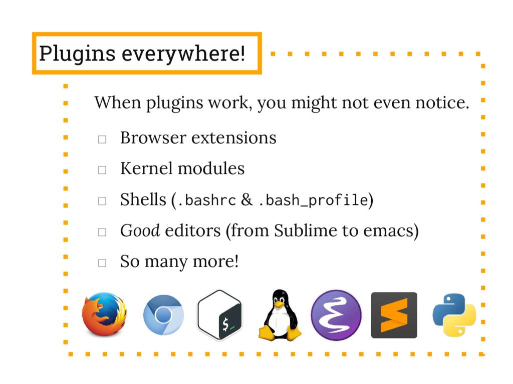 Plugins everywhere! □ Browser extensions □ Kern...