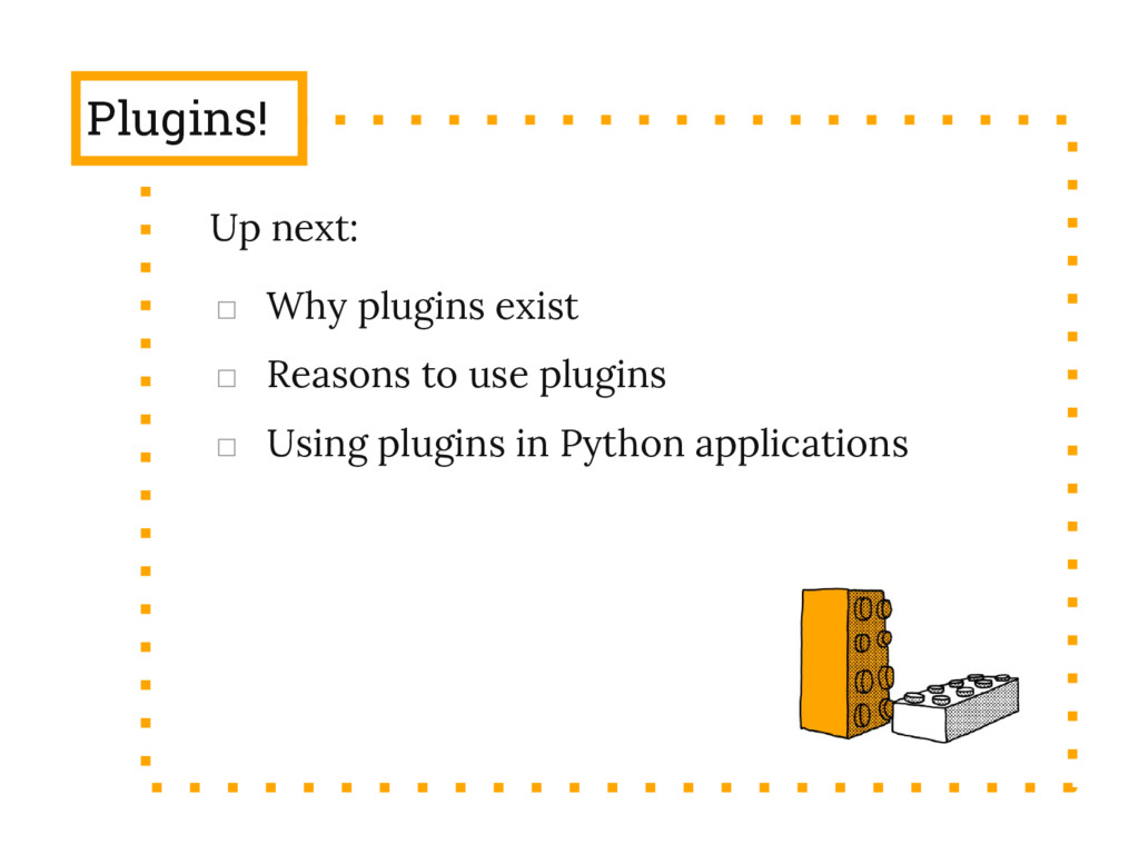 Plugins! Up next: □ Why plugins exist □ Reasons...