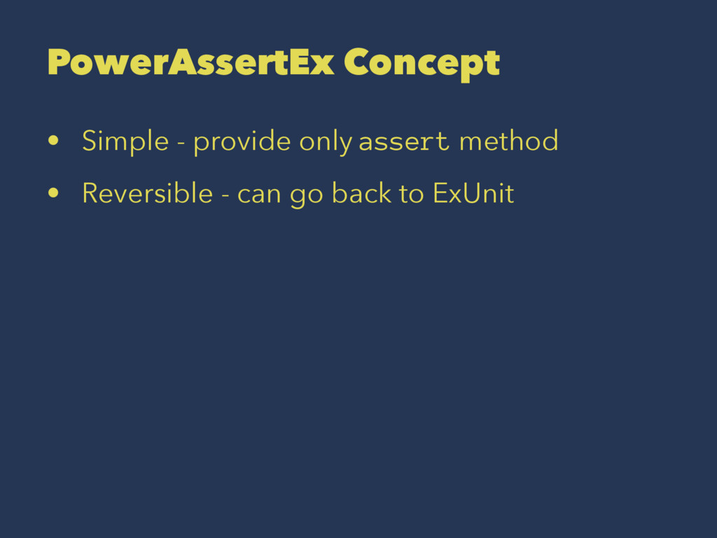 PowerAssertEx Concept • Simple - provide only a...