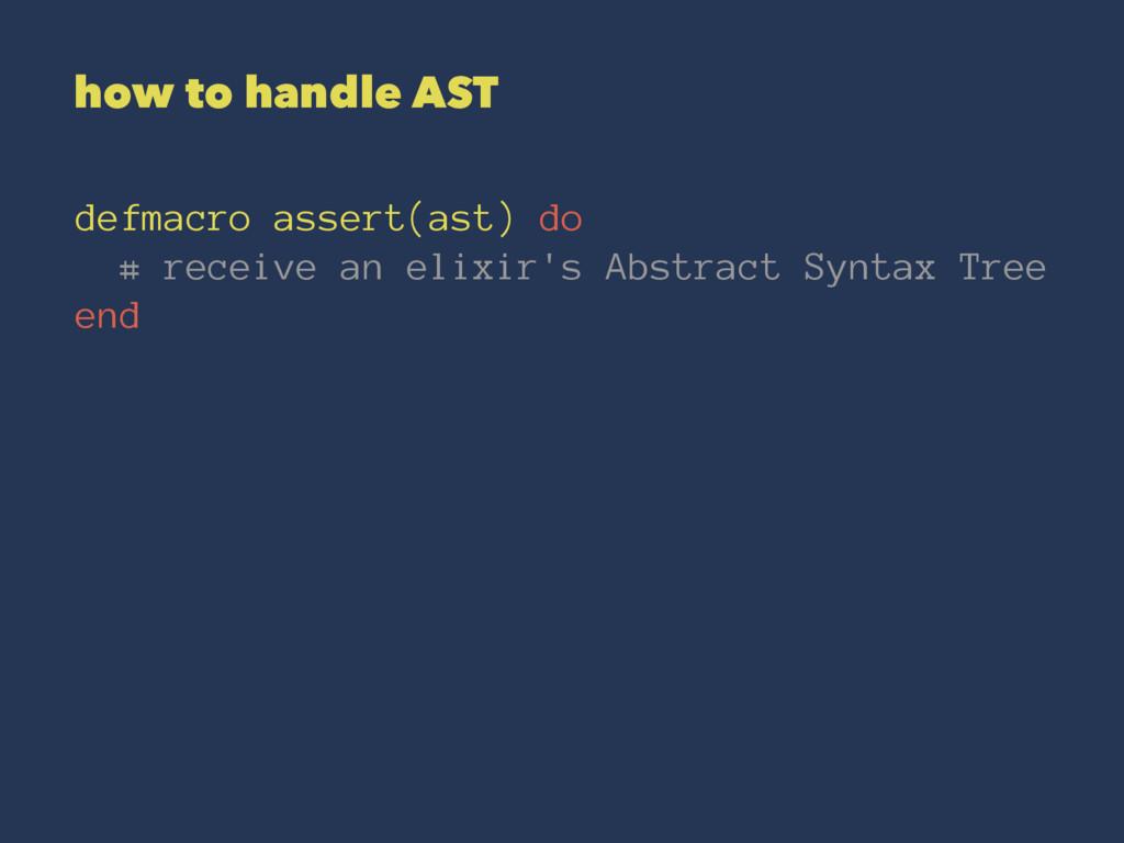 how to handle AST defmacro assert(ast) do # rec...