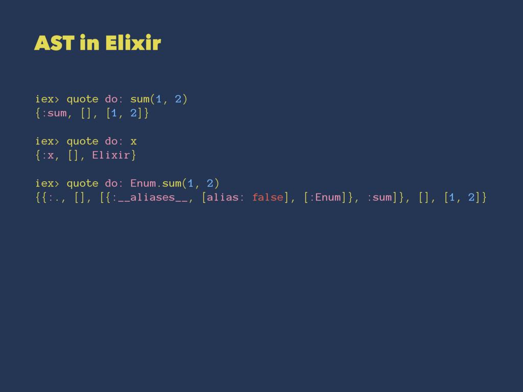 AST in Elixir iex> quote do: sum(1, 2) {:sum, [...