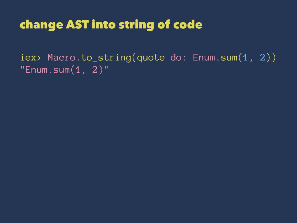 change AST into string of code iex> Macro.to_st...